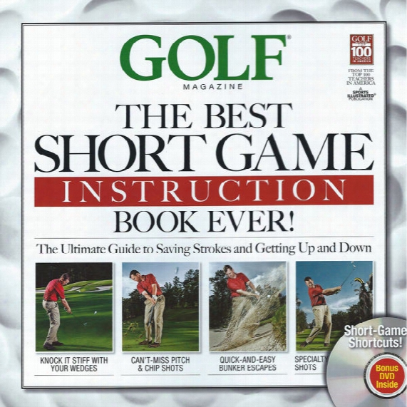 Golf Magazine's The Best Short Game Instruction Book Ever!