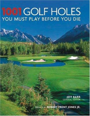 1001 Golf Holes: You Must Play Before You Die