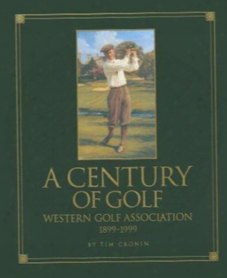A Century Of Golf: The History Of  The Western Golf Association