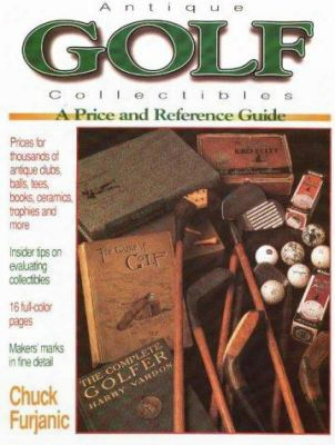 Antique Golf Collectibles: A Collector's Reference And Price Guide