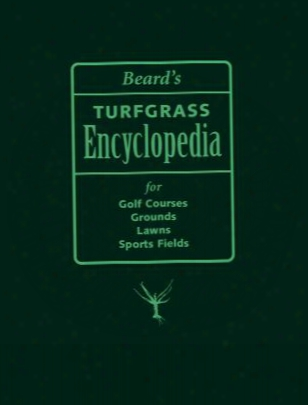 Beard's Turfgrass Encyclopedia For Golf Courses, Grounds, Lawns, Sports Fields