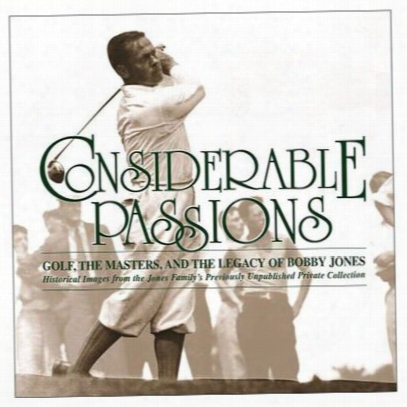 Considerable Passions: Golf, The Masters, And The Legacy Of Bobby Jones