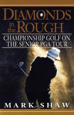 Diamonds In The Rough: Championship Golf On The Senior Pga Tour