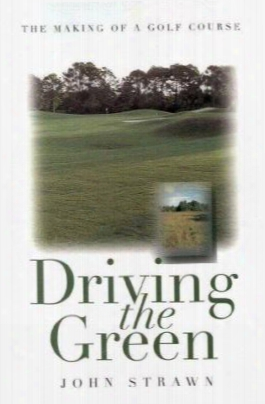 Driving The Green: The Making Of A Golf Course