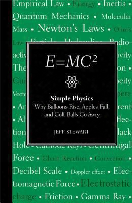 E=mc2: Simple Physics: Why Balloons Rise, Apples Fall And Golf Balls Go Awry