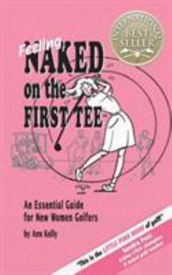 Feeling Naked On The First Tee: An Essential Guide For New Women Golfers