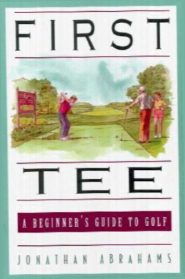 First Tee: The Beginner's Guide To Golf