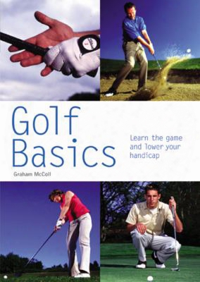 Golf Basics: Learn The Game And Lower Your Handicap