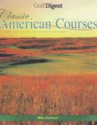 Golf Digest Classic American Courses: Golf's Enduring Designs From Pot Bunkers To Island Greens