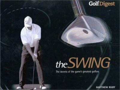 Golf Digets: The Swing: The Secrets Of The Game's Greatest Golfers