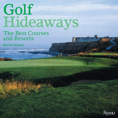 Golf Hideaways: The Best Courses & Resorts