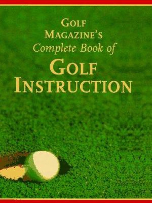 Golf Magazines Complete Book Of Golf Instruction