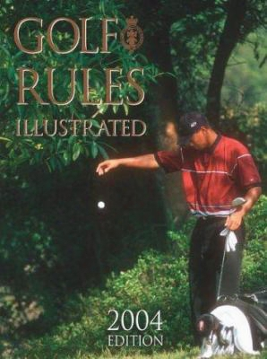 Golf Rules Illustrated: 2004 Edition