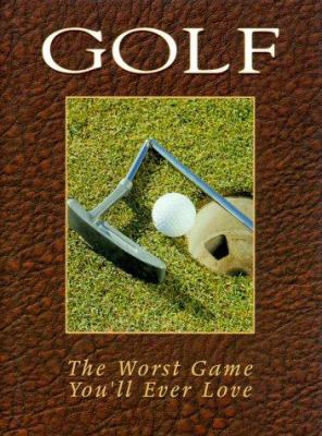 Golf: The Worst Game You'lll Ever Love