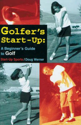 Golfer's Start-up: A Beginners Guide To Golf