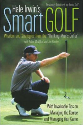 "Hale Irwin's Smart Golf: Wisdom And Strategies From The ""thinking Man's Golfer"""