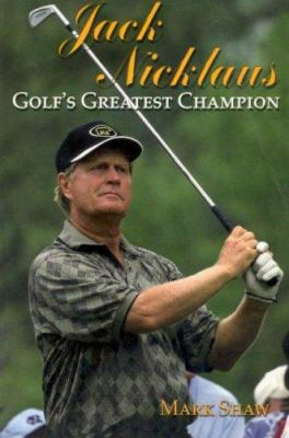 Jack Nicklaus: Golf's Greatest Champion