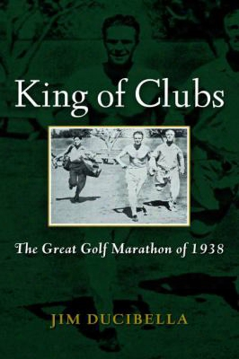 King Of Clubs: The Great Golf Marathon Of 1938