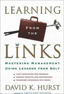 Learning From The Links: How The Lessons Of Golf Can Help You Create An Efficient And Successful Organization