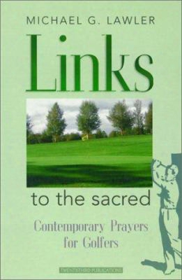 Links To The Sacred: Contemporary Prayers For Golfers
