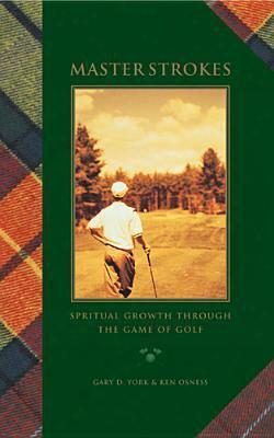 Master Strokes: Spiritual Growth Through The Game Of Golf
