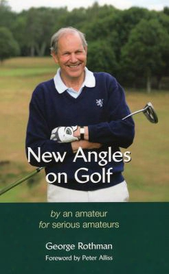 New Angles On Golf: By An Amateur For Serious Amateurs