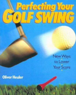 Perfecting Your Golf Swing: New Ways To Lower Your Score