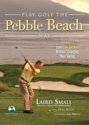 Play Golf The Pebble Beach Scheme: Lose Five Strokes Without Changing Your Swing