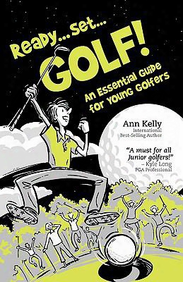 Ready, Set, Golf! An Essential Guide For Young Golfers