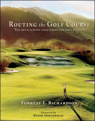 Routing The Golf Course: The Art And Science That Forms The Golf Journey