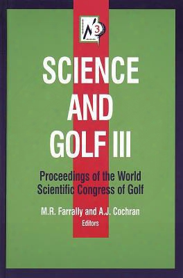Science And Golf Iii: Prcdngs Of Wrld Scientific Congress Of Golf: Proceedings Of The World Scientific Congress Of Golf