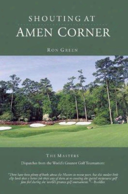 Shouting At Amen Corner: Dispatches From The World's Greatest Golf Tournament