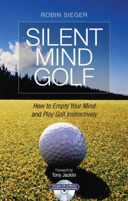 Silent Mind Golf: How To Empty Your Mind And Play Golf Instinctively [with Cd (audio)]