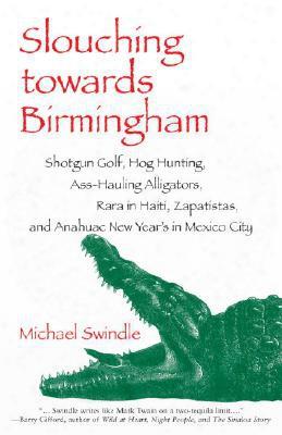 Slouching Towards Birmingham: Shotgun Golf, Hog Hunting, Ass-hauling Alligators, Rara In Haiti, Zapatistas, And Anahuac New Year's