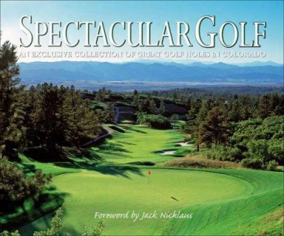 Spectacular Golf: An Exclusive Collection Of Great Golf Holes In Colorado