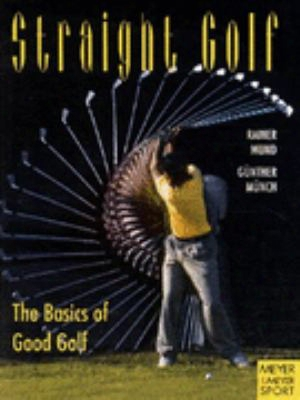 Straight Golf: The Basics Of Good Golf