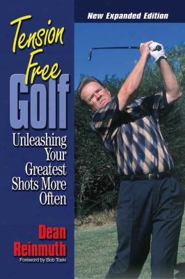 Tension Free Golf: Unleashing Your Greatest Shots More Often