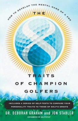 The 8 Traits Of Champion Golfers: How To Develop The Mental Game Of A Pro