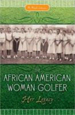 The African American Woman Golfer: Her Legacy