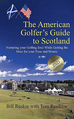 The American Golfer's Guide To Scotland: Nurturing Your Golfing Soul While Getting The Most For Your Time And Money
