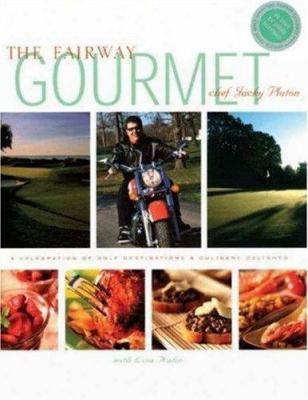 The Fairway Gourmet: A Celebration Of Golf Destinations & Culinary Delights