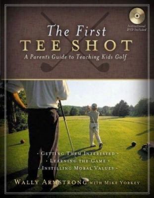 The First Tee Ball: A Parent's Guide To Teaching Kids Golf