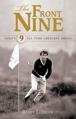 The Front Nine: Golf's All-time Greatest Shots