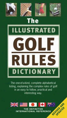 The Illustrated Golf Rules Dictionary