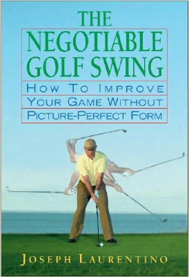 The Negotiable Golf Swing: How To Improve Your Game Without Picture-perfect Form