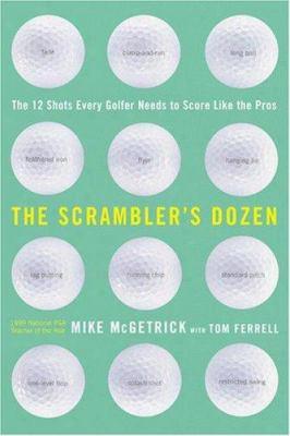 The Scrambler's Dozen: The 12 Shots Every Golfer Needs To Score Like The Pros