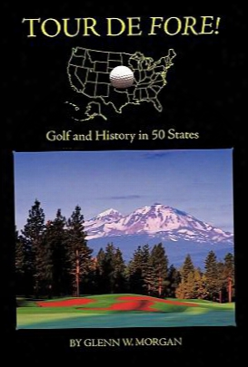 Tour De Fore!: Golf And History In 50 States