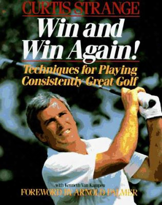 Win And Win Again: Techniques For Playing Consistently Great Golf