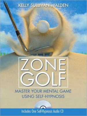 Zone Golf: Master Your Mental Game Using Self-hyp Nosis [with Cd (audio)]