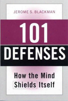 101 Defenses: How The Mind Shields Itself [with Pocket Reference]